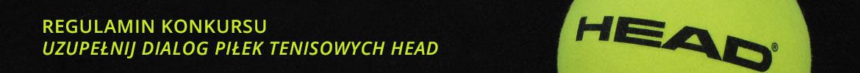 REGULAMIN KONKURSU HEAD - UZUPEŁNIJ DIALGO PIŁEK TENISOWYCH HEAD